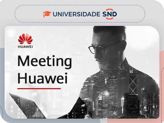 Meeting Huawei | Conheça o portfólio de soluções!