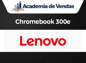 Chromebook Lenovo 300e - Indicado para o Segmento Educacional